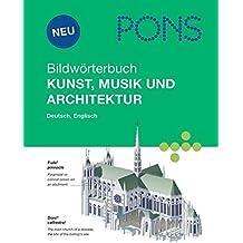 PONS Bildwörterbuch Kunst, Musik und Architektur: Rund 1700 Begriffe in Bild und Wort, Englisch und Deutsch