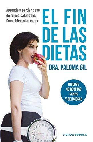 El fin de las dietas: Aprende a perder peso de forma saludable. Come bien, vive mejor