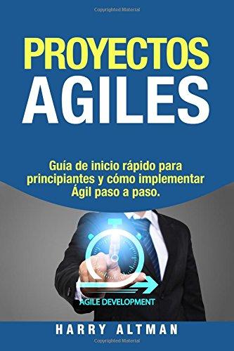 Proyectos ágiles: Guía de inicio rápido para principiantes y cómo implementar ágil paso a paso