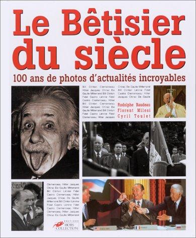 Le Bêtisier du siècle : 100 ans de photos d'actualités incroyables par Florent Milesi, Cyril Toulet, Rodolphe Baudeau