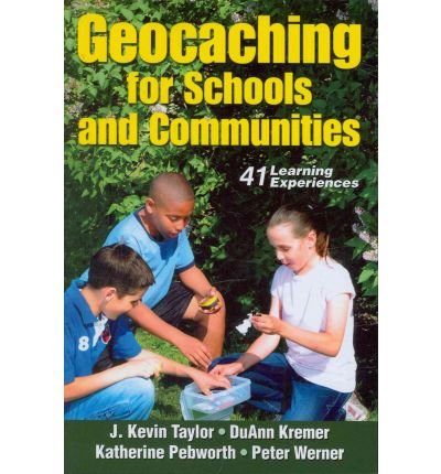 [(Geocaching for Schools and Communities)] [ By (author) J. Kevin Taylor, By (author) DuAnn Kremer, By (author) Katherine Pebworth, By (author) Peter Werner ] [October, 2010]