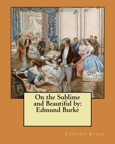 On the Sublime and Beautiful by: Edmund Burke