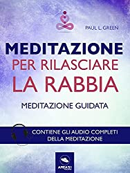 Meditazione per rilasciare la rabbia: Tecnica guidata