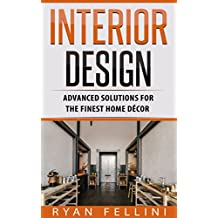Interior Design: Advanced Solutions For The Finest Home Décor (English Edition)