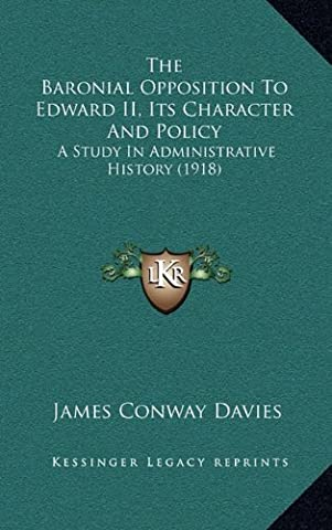 The Baronial Opposition to Edward II, Its Character and Policy: A Study in Administrative History (1918)