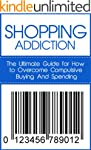 Shopping Addiction: The Ultimate Guid...