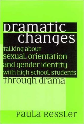 Dramatic Changes: Talking About Sexual Orientation and Gender Identity with High School Students Through Drama by Paula Ressler (2002-07-10)