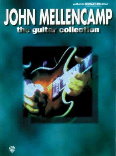 john-mellencamp-the-guitar-collection-authentic-guitar-tab-edition-by-john-mellencamp-1995-09-01