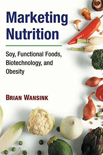 [(Marketing Nutrition : Soy, Functional Foods, Biotechnology, and Obesity)] [By (author) Brian Wansink] published on (July, 2005)