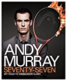 Andy Murray: Seventy-Seven: My Road to Wimbledon Glory by Andy Murray (2013-11-07)