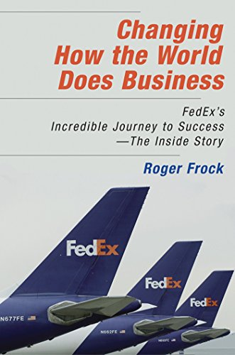 Changing How the World Does Business: FedEx's Incredible Journey to Success - The Inside Story por Roger Frock