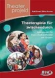 Theaterspiele für zwischendurch - Anregungen für Improvisationstheater mit...