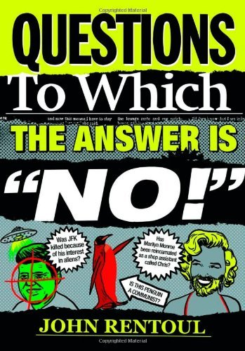 Questions to Which the Answer is 'No!': Written by John Rentoul, 2012 Edition, Publisher: Elliott & Thompson Limited [Hardcover]