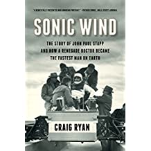 Sonic Wind: The Story of John Paul Stapp and How a Renegade Doctor Became the Fastest Man on Earth (English Edition)