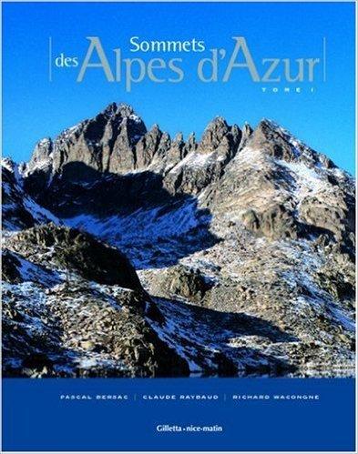 Sommets des Alpes d'Azur : Tome 1 de Pascal Bersac,Claude Raybaud,Richard Wacongne ( 18 janvier 2006 )