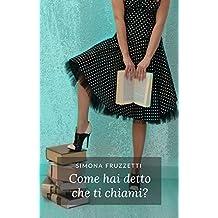 Come hai detto che ti chiami? (Italian Edition)