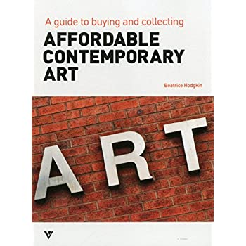 Affordable Contemporary Art : A guide to buying and collecting