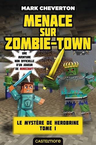 Le mystère de Herobrine : une aventure non officielle d'un joueur de Minecraft ([1]) : Menace sur Zombie-Town