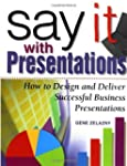 Say It with Presentations: How to Des...