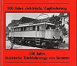 100 Jahre elektrische Zugförderung - 100 Jahre elektrische Triebfahrzeuge von Siemens. Beitrag zum Jubiläum