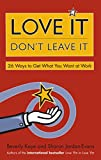 Love It, Don't Leave It: 26 Ways to Get What You Want at Work