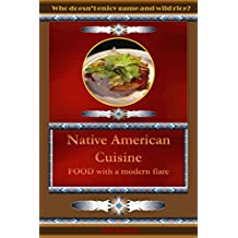 Native American Cuisine: Food that is healthy and simple (English Edition)