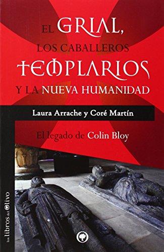 El Grial Los Caballeros Templarios Y La Nueva Humanidad El Legado De Colin Bloy El Bosque Pdf Download Efimnatanail