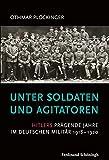 Unter Soldaten und Agitatoren - Hitlers prägende Jahre im deutschen Militär 1918 - 1920 - Othmar Plöckinger