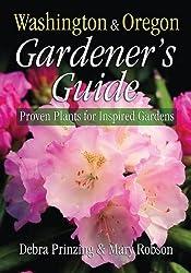 Washington & Oregon Gardener's Guide: Proven Plants for Inspired Gardens (Gardener's Guides) by Debra Prinzing (2005-01-01)
