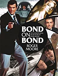 Bond on Bond: The Ultimate Book on Over 50 Years of 007 by Roger Moore (2012-10-04)