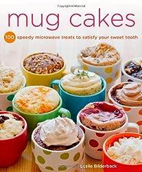 Mug Cakes: 100 Speedy Microwave Treats to Satisfy Your Sweet Tooth by Leslie Bilderback (2013-08-06)