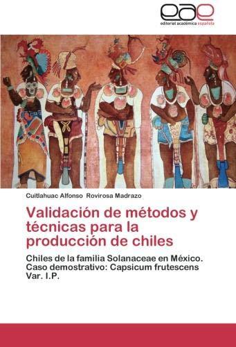 Validacion de Metodos y Tecnicas Para La Produccion de Chiles por Cuitlahuac Alfonso Rovirosa Madrazo