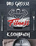 Fitness Kochbuch: Über 77 erfolgsgekrönte Fitness Rezepte der 7 genialsten Konzepte für garantierten Muskelaufbau & Fettverlust - Inklusive Leitfaden zur ... Ernährung, Ernährung Muskelaufbau)