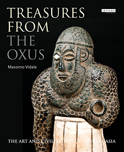 Treasures from the Oxus: The Art and Civilization of Central Asia