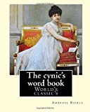 The cynic's word book - (World's classic's): By: Ambrose Bierce (June 24, 1842 - circa 1914) was an American short story writer, journalist, poet, and Civil War veteran. - Ambrose Bierce