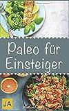 Paleo für Einsteiger: 30 Rezepte aus der Steinzeitküche: Abnehmen ohne Hunger schlank & glücklich mit der Steinzeit Diät - Johanna Amicella