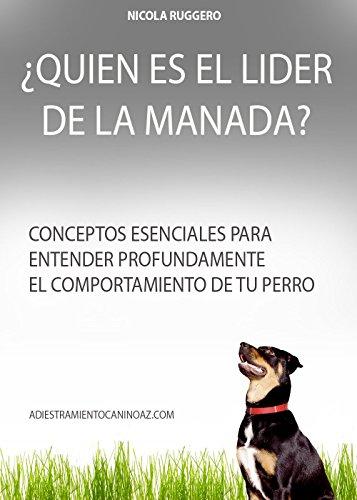 ¿Quién es el líder de la manada?: La psicología del perro y sus instintos ancestrales. (Adiestramiento Canino Az nº 2)