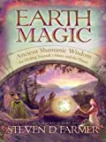 Earth Magic: Ancient Shamanic Wisdom for Healing Yourself, Others, and the Planet: Ancient Spiritual Wisdom for Healing Yourself, Others, and the Planet