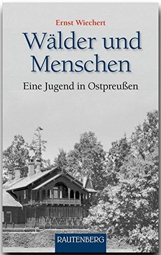 Wälder und Menschen: Eine Jugend in Ostpreußen (Rautenberg - Erzählungen/Anthologien)