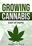 CANNABIS GROWING: A complete and simple guide on growing (medical) marijuana at home: A complete handbook on how to grow cannabis at home. (hydroponics, ... guide, medical, hydroponics, grow)