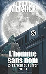 L'HOMME SANS NOM: Tome 2 - L'erreur du Führer - Partie 1