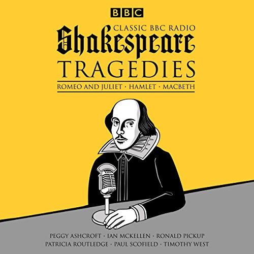 Classic BBC Radio Shakespeare: Tragedies: Hamlet; Macbeth; Romeo and Juliet par William Shakespeare