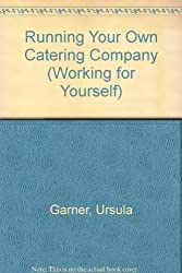 Running Your Own Catering Company (Working for Yourself) by Ursula Garner (1992-11-30)