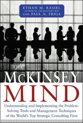 McKinsey Mind: Understanding and Implementing the Problem-solving Tools and Management Techniques of the World's Top Strategic Consulting Firm por Ethan Rasiel