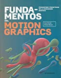 Fundamentos del motion graphics. Principios y prácticas de la animación gráfica