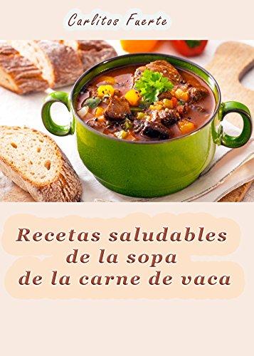 Descargar Libro Recetas saludables de la sopa de la carne de vaca de Carlitos Fuerte