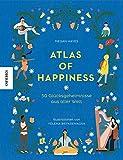 Atlas of Happiness: 50 Glücksgeheimnisse aus aller Welt (Lagom, Hygge)