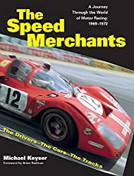 The Speed Merchants: A Journey Through the World of Motor Racing, 1969-1972 The Drivers, the Cars, the Tracks