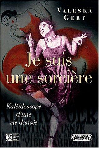 Je suis une sorcière : Kaléidoscope d'une vie dansée