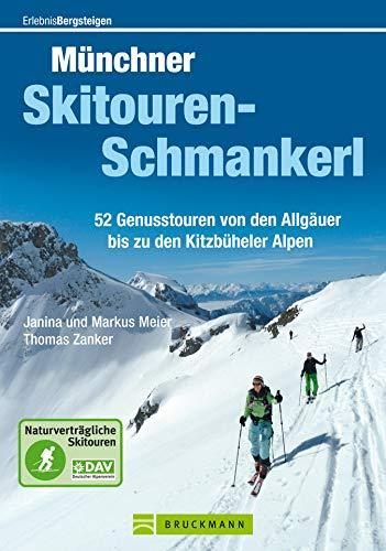 Münchner Skitouren-Schmankerl: 52 genussbringende Skitouren zwischen Allgäuer und Kitzbüheler Alpen mit naturverträglichen Aufstiegen, traumhaften Abfahrten ... zu jeder Tour (Erlebnis Bergsteigen)